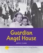 Guardian Angel House ebook by Kathy Clark
