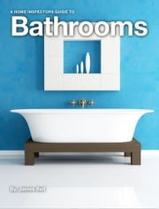A Home Inspectors Guide to Bathrooms ebook by James Bell