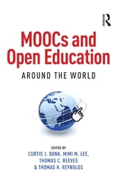 MOOCs and Open Education Around the World ebook by Curtis J. Bonk,Mimi M. Lee,Thomas C. Reeves,Thomas H. Reynolds