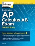 Cracking the AP Calculus AB Exam, 2018 Edition - Proven Techniques to Help You Score a 5 ebook by Princeton Review