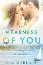 The Nearness of You (The Thorntons Book 1) ebook by Iris Morland