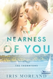 The Nearness of You (Love Everlasting) (The Thorntons Book 1) ebook by Iris Morland