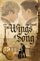 On Wings of Song ebook by Anne Barwell