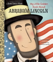 My Little Golden Book About Abraham Lincoln ebook by Bonnie Bader,Viviana Garofoli