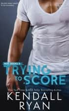 Trying to Score e-bog by Kendall Ryan