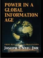 Power in the Global Information Age ebook by Joseph S. Nye Jr.