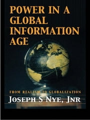 Power in the Global Information Age - From Realism to Globalization ebook by Joseph S. Nye Jr.