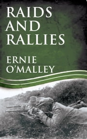 Raids and Rallies: Ireland's War of Independence ebook by Ernie O'Malley