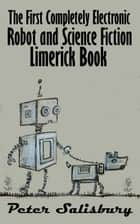 The First Completely Electronic Robot and Science Fiction Limerick Book ebook by Peter Salisbury