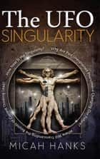 The UFO Singularity ebook by Micah Hands