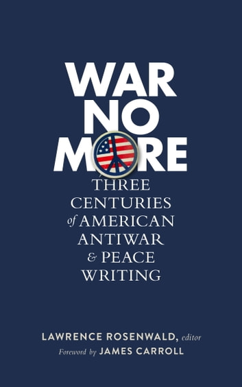 War No More: Three Centuries of American Antiwar & Peace Writing (LOA #278) ebook by