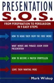 Presentation S.O.S. - From Perspiration to Persuasion in 9 Easy Steps ebook by Mark Wiskup