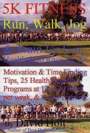 5K Fitness Run: Walk, Jog & Train for Health & to Race the 5K ebook by Holt, David