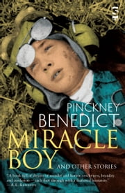 Miracle Boy and Other Stories ebook by Pinckney Benedict