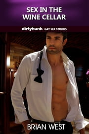 Sex in the Wine Cellar (Dirtyhunk Gay Sex Stories) ebook by Brian West