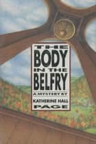 The Body in the Belfry ebook by Katherine Hall Page
