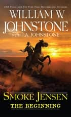 Smoke Jensen, The Beginning ebook by William W. Johnstone, J.A. Johnstone
