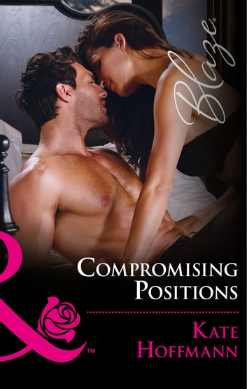 Compromising Positions (Mills & Boon Blaze) (The Wrong Bed, Book 66) ebook by Kate Hoffmann