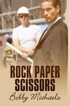 Rock, Paper, Scissors ebook by Bobby Michaels