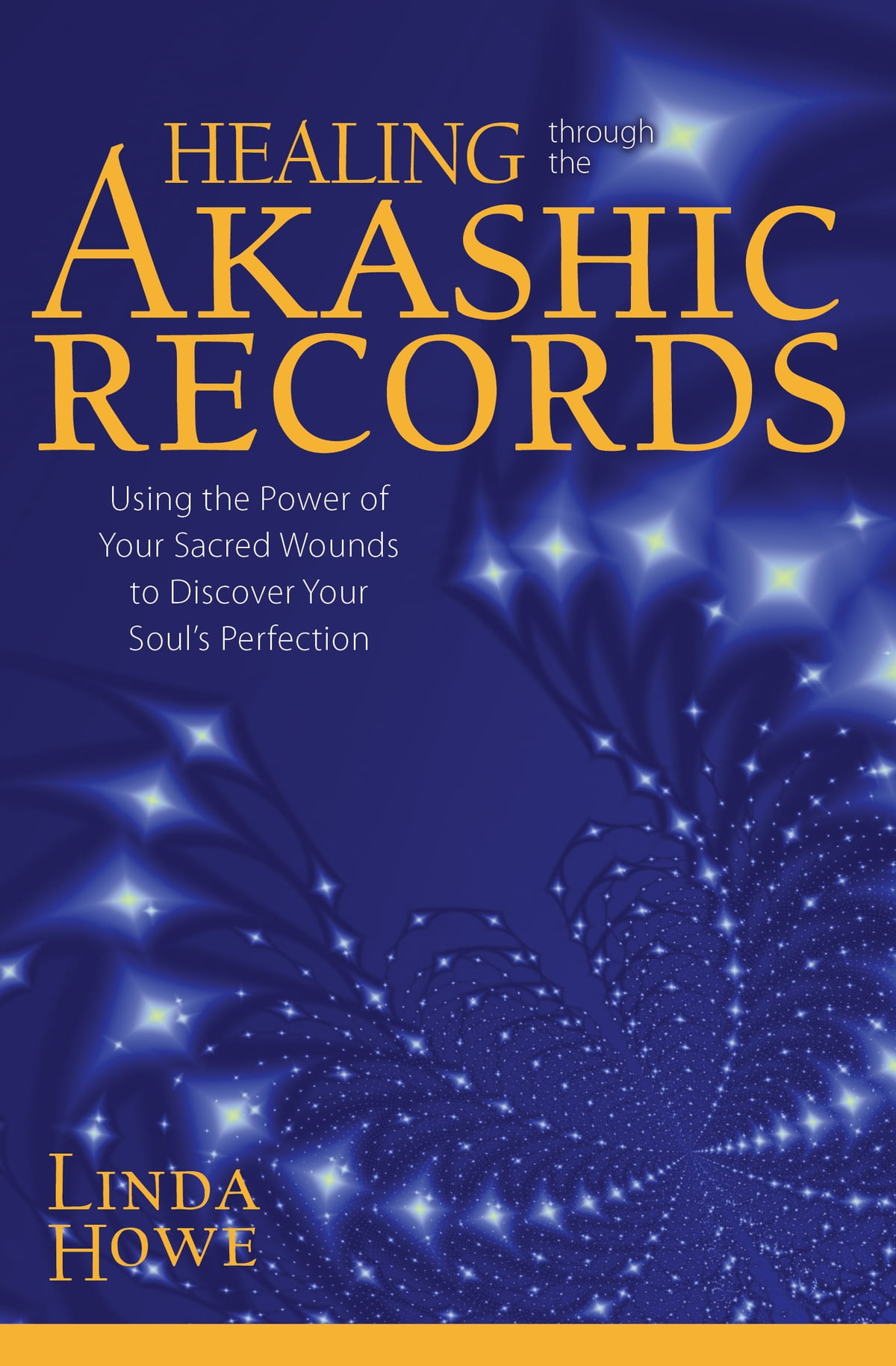 Healing Through the Akashic Records: Using the Power of Your Sacred Wounds  to Discover Your Soul's Perfection ebook by Linda Howe - Rakuten Kobo