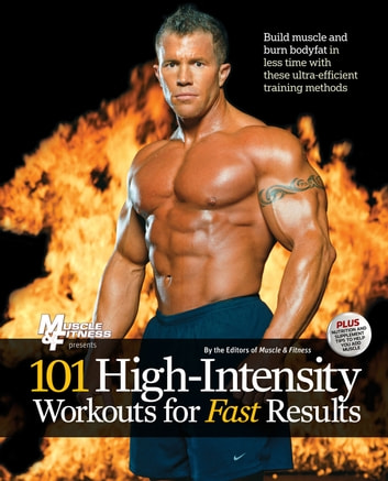 101 High-Intensity Workouts for Fast Results ebook by The Editors of Muscle & Fitness