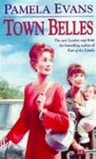 Town Belles - A compelling saga of two sisters and their search for happiness ebook by Pamela Evans