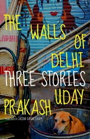 The Walls of Delhi ebook by Uday Prakash,Jason Grunebaum