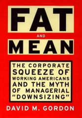 Fat and Mean - The Corporate Squeeze of Working Americans and the ebook by David M. Gordon