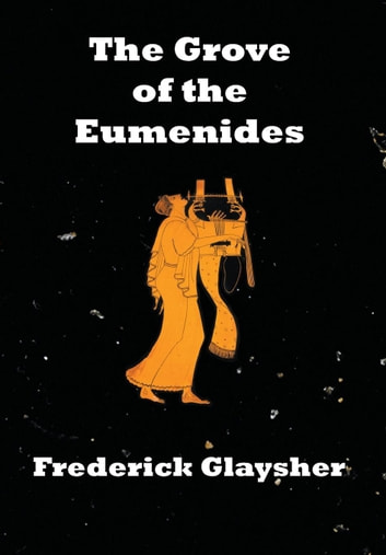 The Grove Of The Eumenides. Essays On Literature, Criticism, And Culture. ebook by Frederick Glaysher