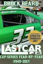 LASTCAR: Cup Series Year-By-Year (1949-2017) ebook by Brock Beard