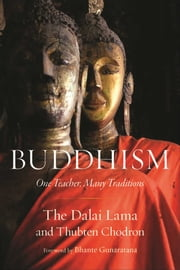 Buddhism - One Teacher, Many Traditions ebook by His Holiness the Dalai Lama,Thubten Chodron,Bhante Henepola Gunaratana