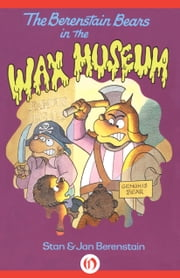 The Berenstain Bears in the Wax Museum ebook by Stan Berenstain,Jan Berenstain