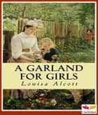 A Garland For Girls eBook by Louisa May Alcott