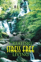 Creating Stress Free Living ebook by M.L. Devitt