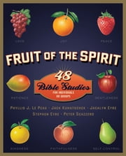 Fruit of the Spirit - 48 Bible Studies for Individuals or Groups ebook by Phyllis J. LePeau,Jack Kuhatschek,Jacalyn Eyre,Stephen Eyre,Peter Scazzero