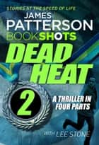 Dead Heat – Part 2 - BookShots eBook by James Patterson