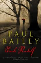 Uncle Rudolf ebook by Paul Bailey