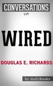 Wired: A Novel By Douglas E. Richards | Conversation Starters ebook by dailyBooks