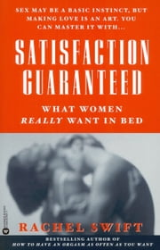 Satisfaction Guaranteed - What Women Really Want in Bed ebook by Rachel Swift