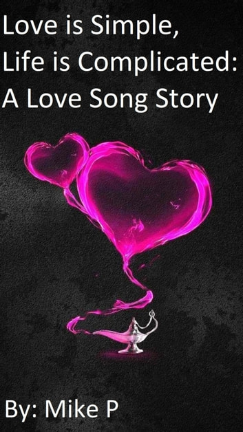 Love is Simple, Life is Complicated: A Love Song Story ebook by Mike P