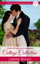 A Dash of Darcy and Companions Cottage Collection 1 - 5 Pride and Prejudice Novellas ebook by Leenie Brown