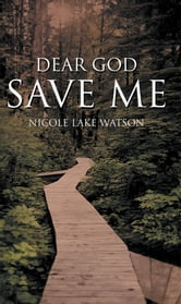 DEAR GOD SAVE ME ebook by NICOLE LAKE WATSON