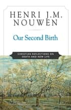 Our Second Birth ebook by Henri J. M. Nouwen