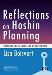 Reflections on Hoshin Planning: Guidance for Leaders and Practitioners ebook by Boisvert, Lisa