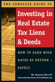 The Complete Guide to Investing in Real Estate Tax Liens & Deeds: How to Earn High Rates of Return - Safely ebook by Burrell, Jamaine
