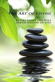 The Art of Living - Reflections for Full Participation in Life ebook by Don Francis