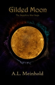 Gilded Moon: The Sapphire Star Saga ebook by A.L. Meinhold