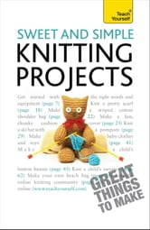 Sweet and Simple Knitting Projects: Teach Yourself ebook by Sally Walton