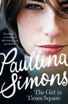 The Girl in Times Square ebook by Paullina Simons