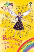 Rebecca The Rock 'N' Roll Fairy - The Dance Fairies Book 3 ebook by Daisy Meadows, Georgie Ripper